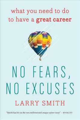 No Fears, No Excuses: What You Need to Do to Have a Great Career, Smith, Larry