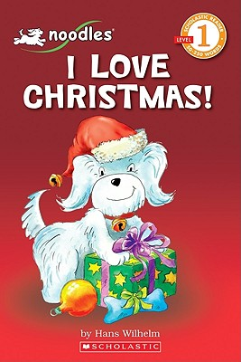 Noodles: I Love Christmas (Scholastic Reader Level 1), Hans Wilhelm