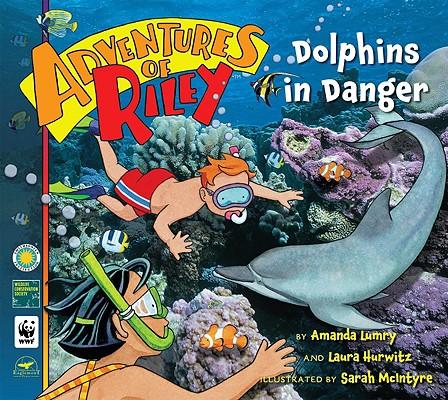 Adventures of Riley #5: Dolphins in Danger, Amanda Lumry, Laura Hurwitz