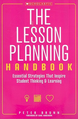 The Lesson Planning Handbook: Essential Strategies That Inspire Student Thinking and Learning, Peter Brunn