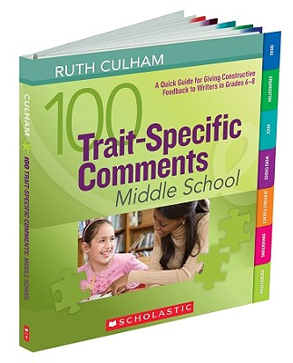 Image for 100 Trait-Specific Comments: Middle School: A Quick Guide for Giving Constructive Feedback to Writers in Grades 6-8
