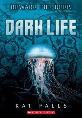 Dark Life: Book 1, Kat Falls