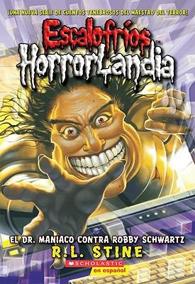 Image for Escalofríos HorrorLandia #5: El Dr. Maníaco contra Robby Schwartz: (Spanish language edition of Goosebumps HorrorLand #5: Dr. Maniac vs. Robby Schwartz) (Spanish Edition)