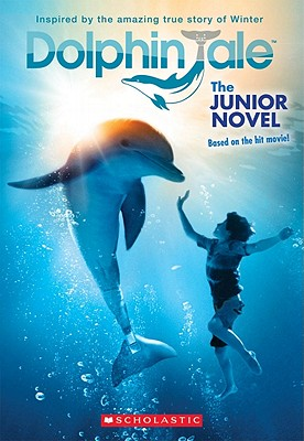 "Dolphin Tale: The Junior Novel, ""Scholastic, Reyes, Gabrielle"""