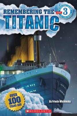 Scholastic Reader Level 3: Remembering the Titanic, Frieda Wishinsky