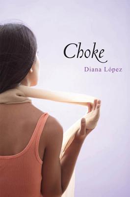 Choke, Diana Lopez