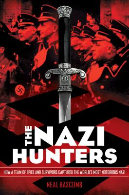 Image for NAZI HUNTERS : HOW A TEAM OF SPIES AND SURVIVORS CAPTURED THE WORLD'S MOST NOTORIOUS NAZI