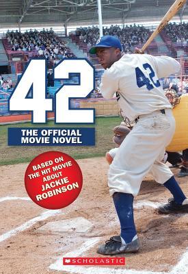 42: The Jackie Robinson Story: The Movie Novel, Aaron Rosenberg