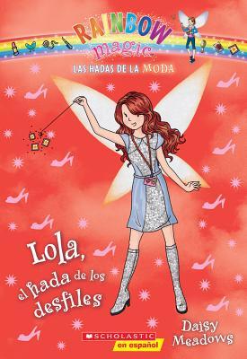 Image for Las Hadas de la Moda #7: Lola, el hada de los desfiles (Lola the Fashion Show Fairy) (Spanish Edition)