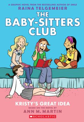 The Baby-Sitters Club Graphix #1: Kristy's Great Idea (Full Color Edition), Ann M. Martin