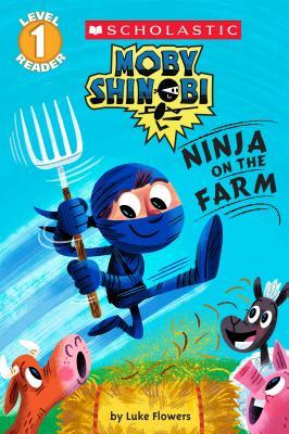 Image for Moby Shinobi: Ninja on the Farm (Scholastic Reader, Level 1)
