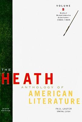 The Heath Anthology of American Literature: Volume B: Early Nineteenth Century: 1800-1865, Paul Lauter, Richard Yarborough, John Alberti, Mary Pat Brady, Jackson Bryer