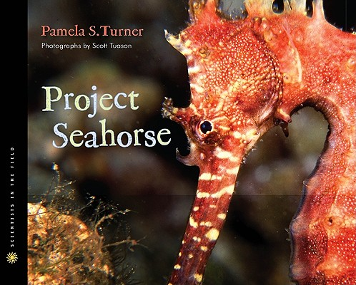 """Project Seahorse (Scientists in the Field Series), """"Turner, Pamela S."""""""