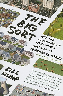 """Big Sort: Why the Clustering of Like-Minded America is Tearing Us Apart, """"Bishop, Bill"""""""