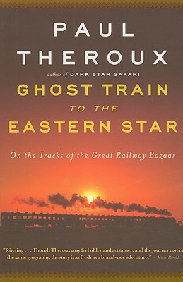 Image for GHOST TRAIN TO THE EASTERN STAR ON THE TRACKS OF THE GREAT RAILWAY BAZAAR