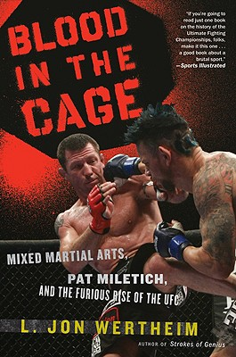 """Blood in the Cage: Mixed Martial Arts, Pat Miletich, and the Furious Rise of the UFC"", ""Wertheim, L. Jon"""
