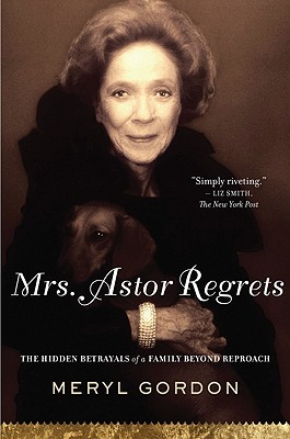 Image for Mrs. Astor Regrets: The Hidden Betrayals Of A Fami