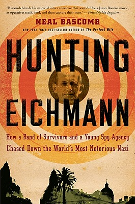 "Hunting Eichmann: How a Band of Survivors and a Young Spy Agency Chased Down the World's Most Notorious Nazi, ""Bascomb, Neal"""