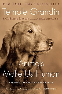 Image for Animals Make Us Human: Creating the Best Life for Animals