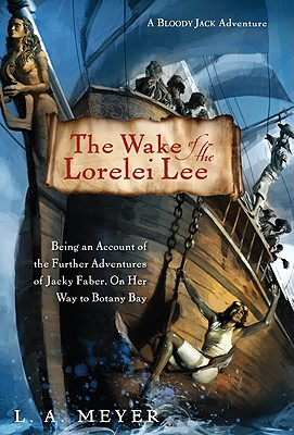 Image for The Wake of the Lorelei Lee: Being an Account of the Further Adventures of Jacky Faber, on Her Way to Botany Bay (Bloody Jack Adventures)