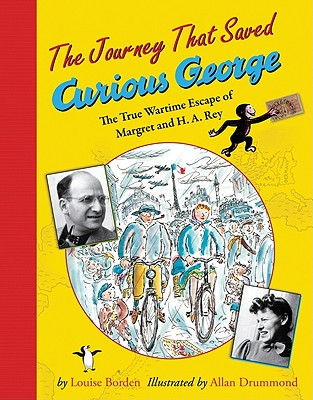 The Journey That Saved Curious George: The True Wartime Escape of Margret and H.A. Rey, Louise W. Borden