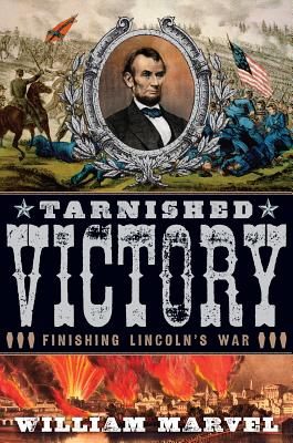 Tarnished Victory: Finishing Lincoln's War, Marvel, William