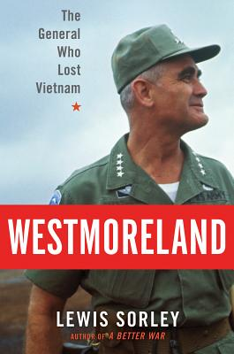 Westmoreland: The General Who Lost Vietnam, Sorley, Lewis