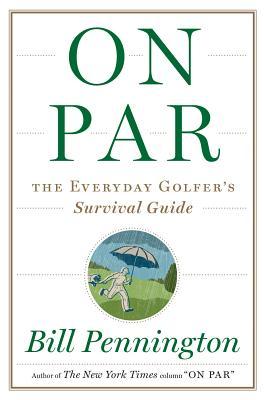 On Par: The Everyday Golfer's Survival Guide, Bill Pennington