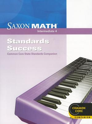 Saxon Math Intermediate 4: Standards Success: Common Core State Standards Companion for Use with Saxon Math Intermediate 4, Saxon Publishers