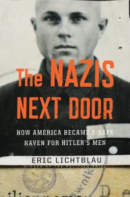Image for The Nazis Next Door: How America Became a Safe Haven for Hitler's Men