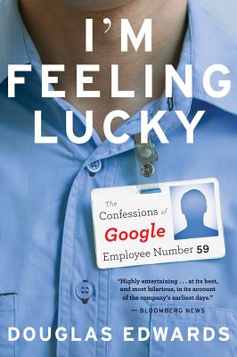 I'm Feeling Lucky: The Confessions of Google Employee Number 59, Edwards, Douglas