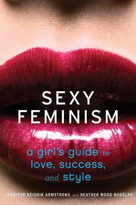 """""""Sexy Feminism: A Girl's Guide to Love, Success, and Style"""", """"Armstrong, Jennifer Keishin, R"""""""