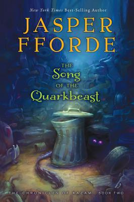 """The Song of the Quarkbeast: The Chronicles of Kazam, Book 2"", ""Fforde, Jasper"""