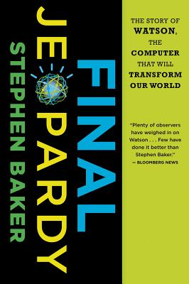 """Final Jeopardy: The Story of Watson, the Computer That Will Transform Our World"", ""Baker, Stephen"""