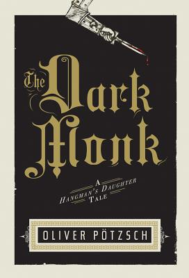 The Dark Monk (US Edition) (A Hangman's Daughter Tale), P�tzsch, Oliver