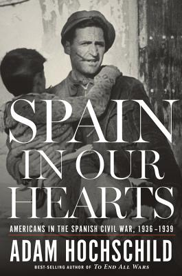 Image for Spain in Our Hearts: Americans in the Spanish Civil War, 1936?1939