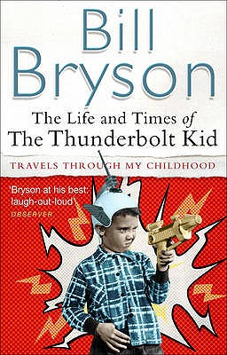 The Life and Times of the Thunderbolt Kid: Travels through My Childhood, Bill Bryson