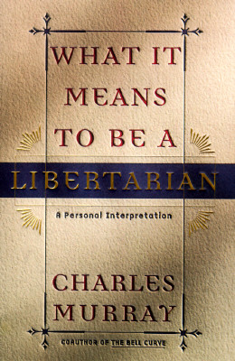 Image for What It Means to Be a Libertarian: A Personal Interpretation