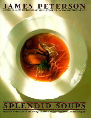 Image for Splendid Soups: Recipes and Master Techniques for Making the World's Best Soups