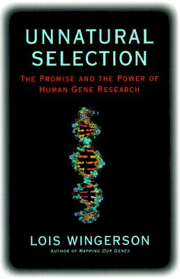 Unnatural Selection: The Promise and the Power of Human Gene Research, Wingerson, Lois