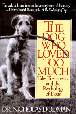 Image for The Dog Who Loved Too Much: Tales, Treatments and the Psychology of Dogs