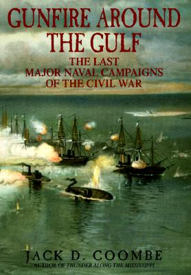 Image for Gunfire Around the Gulf: The Last Major Naval Campaigns of the Civil War