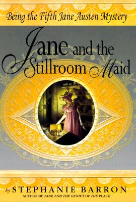 Jane and the Stillroom Maid  Being the Fifth Jane Austen Mystery, Barron, Stephanie