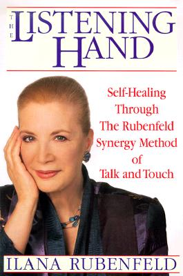 Image for The Listening Hand: Self-Healing Through The Rubenfeld Synergy Method of Talk and Touch