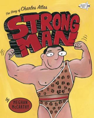 Strong Man: The Story of Charles Atlas, McCarthy, Meghan