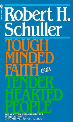 Tough Minded Faith For Tender Hearted People, Robert H Schuller