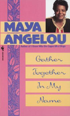Gather Together in My Name, Angelou,Maya
