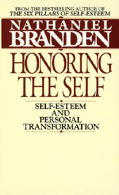 Honoring the Self: The Psychology of Confidence and Respect, Branden, Nathaniel