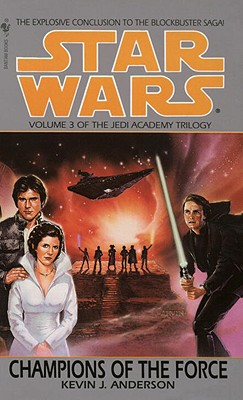 Image for Champions of the Force (Star Wars: The Jedi Academy Trilogy, Vol. 3)