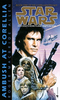 Star Wars:  Ambush at Corellia:  Book One of the Corellian Trilogy - Han Solo's Home Planet Erupts in War, Allen, Roger MacBride